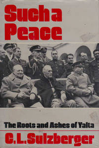 Such a Peace: The Roots and Ashes of Yalta by  C.L Sulzberger - Hardcover - 1982 - from Goulds Book Arcade (SKU: 12877)