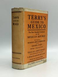 TERRY'S GUIDE TO MEXICO: The New Standard Guidebook to the Mexican Republic, With Chapters on the Railways, Airways, Automobile Roads and the Ocean Routes to Mexico