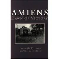 AMIENS, DAWN OF VICTORY by  R. James  James and Steel - Paperback - First Edition - 2000 - from Riverwood's Books (SKU: 8697)