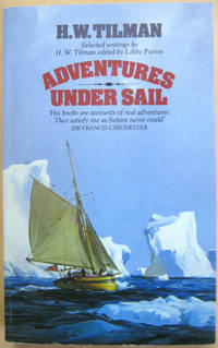 Adventures Under Sail: Selected Writings of H.W. Tilman