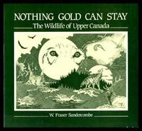 NOTHING GOLD CAN STAY - The Wildlife of Upper Canada
