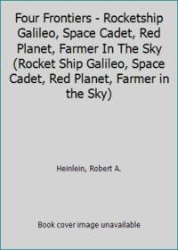 image of Four Frontiers - Rocketship Galileo, Space Cadet, Red Planet, Farmer In The Sky (Rocket Ship Galileo, Space Cadet, Red Planet, Farmer in the Sky)
