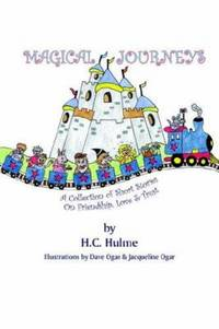 Magical Journeys : A Collection of Short Stories on Friendship Love and Trust
