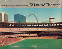St. Louis and The Arch; Photographs by Joel Meyerowitz