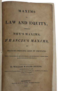 MAXIMS IN LAW AND EQUITY, COMPRISING NOY'S MAXIMS, FRANCIS'S MAXIMS, AND BRANCH'S PRINCIPIA GEGIS ET AEQUITATIS, with a Translation of the Latin Maxims, and References to Modern Authorities both British and American
