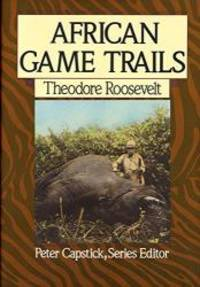 African Game Trails: An Account of the African Wanderings of an American Hunter-Naturalist (Capstick Adventure Library) by Theodore Roosevelt - Hardcover - 1988-01-02 - from Books Express (SKU: 0312021518q)