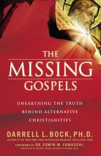 image of The Missing Gospels : Unearthing the Truth Behind Alternative Christianities