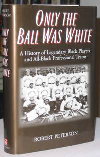 Only the Ball Was White:  A History of Legendary Black Players & All-Black Professional Teams