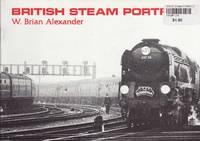 British Steam Portfolio by  W. Brian Alexander - Paperback - 1st Edition - 1984 - from Train World Pty Ltd (SKU: UB-309)