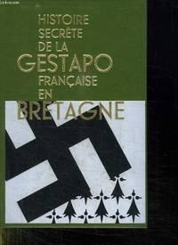 HISTOIRE SECRETE DE LA GESTAPO FRANCAISE EN BRETAGNE TOME PREMIER