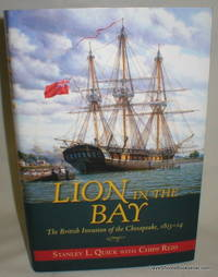 Lion in  the Bay; The British Invasion of the Chesapeake by  Chipp  Stanley L. With Reid - First Printing Stated - 2015 - from Dave Shoots, Bookseller and Biblio.com