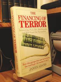 The Financing of Terror: The Plo, Ira, Red Brigades and M-19 Stand the Paymasters How the Groups That Are Terrorizing the World Get the Money to Do