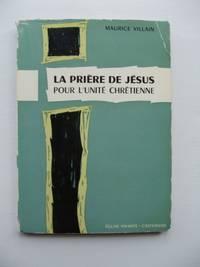La Priére De Jésus Pour L'Unité Chrétienne  -  Méditation Oecuménique Sur Jean, XVII