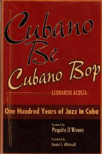 image of Cubano Be Cubano Bop: One Hundred Years of Jazz in Cuba