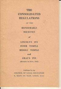 The Consolidated Regulations of the Honourable Societies of Lincoln's Inn, Inner Temple, Middle Temple and Gray's Inn.