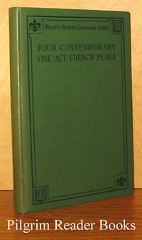 Four Contemporary One-Act Plays: Un Arriviste. La Dame de Bronze  et le Monsieur de Cristal. La Paix chez soi. Poil de carotte