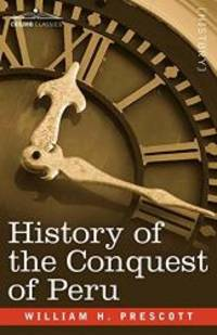 History of the Conquest of Peru by William H. Prescott - Paperback - 2007-11-01 - from Books Express (SKU: 1602068755n)