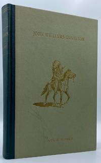 John Williams Gunnison (1812-1853) The Last of the Western Explorers: A History of the Survey through Colorado and Utah with a Biography and Details of His Massacre