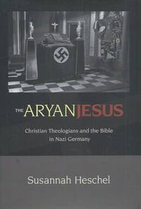 The Aryan Jesus__Christian Theologians and the Bible in Nazi Germany by Heschel, Susannah - 2008