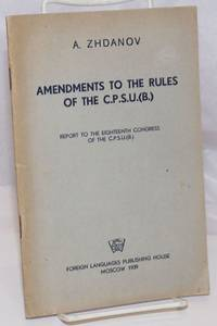 Amendments to the Rules of the C.P.S.U.(B.) Report to the Eighteenth Congress of the C.P.S.U.(B.).  March 18, 1939