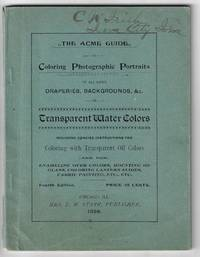 The Acme Guide to Coloring Photographic Portraits of all Draperies, Backgrounds, &c. in Transparent Water Colors