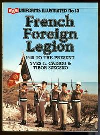 image of FRENCH FOREIGN LEGION:  1940 TO THE PRESENT.  UNIFORMS ILLUSTRATED No 15.