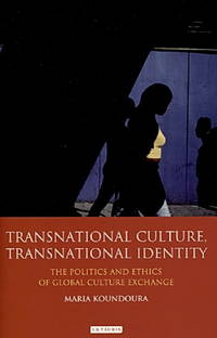 Transnational Culture, Transnational Identity: the politics and ethics of global culture exchange by  Maria Koundoura - Hardcover - 2012 - from Blue Jacket Books (SKU: 320154)