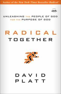 image of Radical Together : Unleashing the People of God for the Purpose of God