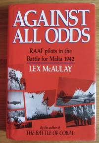 Against All Odds: Royal Australian Air Force Pilots in the Battle for Malta, 1942