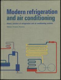 Modern Refrigeration and Air Conditioning:  Theory, Practice of Refrigeration and Air Conditioning Systems