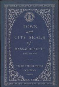 image of TOWN AND CITY SEALS OF MASSACHUSETTS, Volume No.1, Presenting the Official Seals of SOME of the towns and cities of Massachusetts together with brief historical sketches and local anecdotes, Volume No. 2, Presenting the Official Seals of MORE...