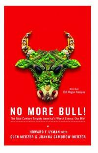 No More Bull! : The Mad Cowboy Targets America's Worst Enemy: Our Diet