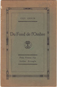 Du Fond De L'Ombre, Petits Poemes D'Un Soldat Aveugle , with Guy Envin the  Blind French Poet
