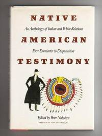 NATIVE AMERICAN TESTIMONY.  An Anthology of Indian and White Relations.  First Encounter to...