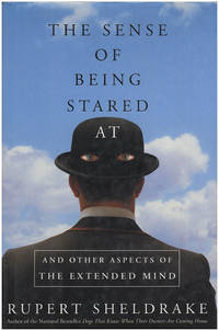 The Sense of Being Stared At: And Other Unexplained Powers of the Human Mind