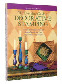 The Complete Guide to Decorative Stamping: Decorate Your Home Simply and Beautifully With Your Own Easy-To-Make Stamp Designs by  Grace Taormina - Paperback - First Edition - 1998 - from A&D Books and Biblio.co.uk