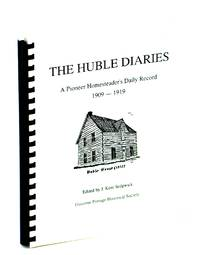 The Huble Diaries: A Pioneer Homesteader's Daily Record 1909-1919 by  J. Kent [Editor]  Al; Sedgwick - Second Printing - 1992 - from RareNonFiction.com and Biblio.com