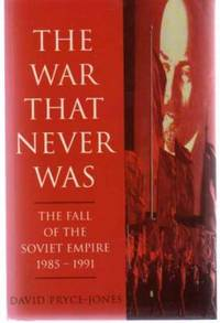 The War That Never Was - The Fall of the Soviet Empire 1985-1991