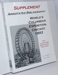 image of Supplement, Annotated Bibliography: World's Columbian Exposition, Chicago 1893, with: 440 illustrations and price guide; master index for both volumes including subjects; master source list with 140 new entries; over 3500 new citations and annotations. Edition Limited to 500 copies: #203