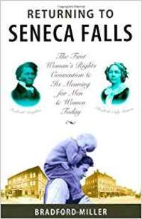 image of Returning to Seneca Falls: The First Women's Rights Convention and Its Meaning for Men Today : A Journey into the Historical Soul of America