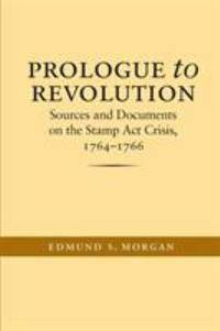 image of Prologue to Revolution : Sources and Documents on the Stamp Act Crisis, 1764-1766
