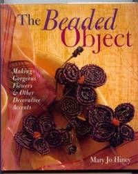 The Beaded Object : Making Gorgeous Flowers & Other Decorative Accents