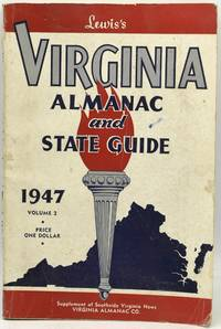 LEWIS'S VIRGINIA ALMANAC AND STATE GUIDE. SUPPLEMENT TO THE SOUTHSIDE VIRGINIA NEWS. SECOND EDITION, 1947. BEING THE ONE HUNDRED AND SEVENTY-FIRST YEAR OF THE COMMONWEALTH; AND THE THREE HUNDRED AND FORTIETH YEAR SINCE ENGLISH CIVILIZATION WAS ESTABLISHED IN THE WESTERN HEMISPHERE AT JAMESTOWN