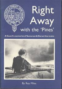 RIGHT AWAY with the 'Pines' - A Guard's Memories of Somerset & Dorset Line Trains. by Roy Miles - 1st  Edition - 1988 - from Dereks Transport Books and Biblio.co.uk