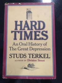 Hard Times; an Oral History of the Great Depression by  Studs Terkel - First Edition - 1970 - from Eat My Words Books and Biblio.com
