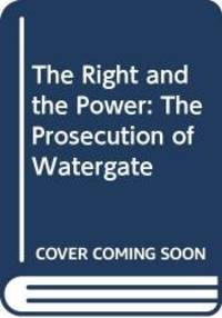 The Right and the Power: The Prosecution of Watergate by Leon Jaworski - 1979-04-01