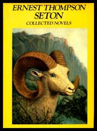 COLLECTED NOVELS: Wild Animals I Have Known; Lives of the Hunted; Animal Heroes; Monarch, the Big Bear