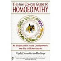 THE NEW CONCISE GUIDE TO HOMOEOPATHY by  Nigel & Susan Garion-Hutchings - Paperback - 1995 - from Riverwood's Books (SKU: 10474)