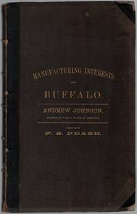 image of The Manufacturing Interests of the City of Buffalo. Including Sketches of the History of Buffalo. With Notices of the Principal Manufacturing Establishments