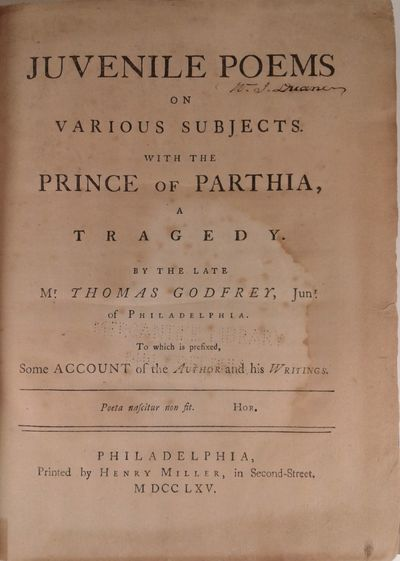 1765. GODFREY, THOMAS. Juvenile Poems on Various Subjects. With the Prince of Parthia, a Tragedy ......